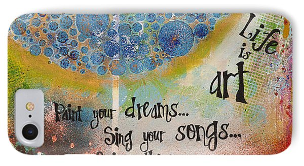 IPhone Case featuring the mixed media Life Is Art. Paint Your Dreams. Sing Your Songs. Enjoy The Dance. - Colorful Collage Painting by Stanka Vukelic