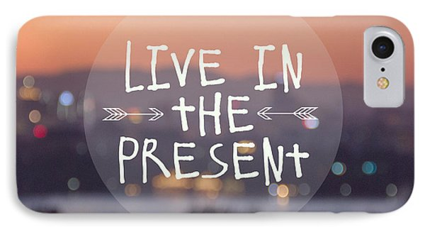 Live In The Present IPhone Case by Jillian Audrey Photography