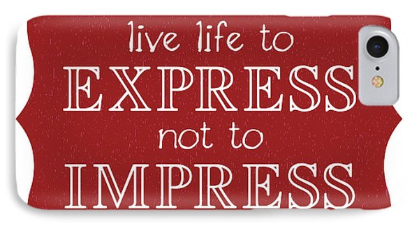 Live Life To Express Not Impress IPhone Case