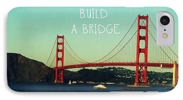Love Can Build A Bridge- Inspirational Art IPhone 7 Case by Linda Woods
