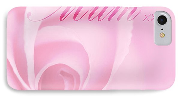 Love You Mum Pink Rose Phone Case by Natalie Kinnear
