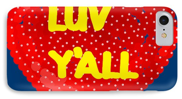 Luv Y'all IPhone Case by R  Allen Swezey