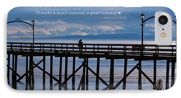 IPhone Case featuring the photograph Make A Small Moment A Great Moment by Jordan Blackstone