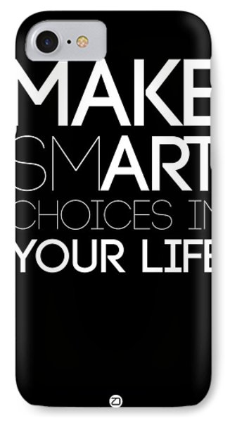 Make Smart Choices In Your Life Poster 2 IPhone 7 Case by Naxart Studio