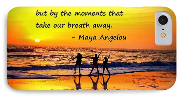 Moments That Take Our Breath Away - Maya Angelou IPhone Case by Shelia Kempf