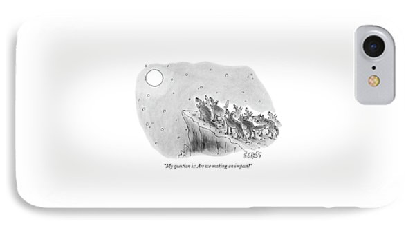 My Question Is: Are We Making An Impact? IPhone Case by Sam Gross