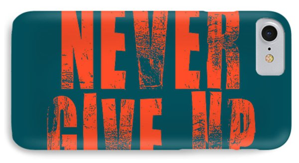 Never Give Up IPhone Case by Brandon Addis