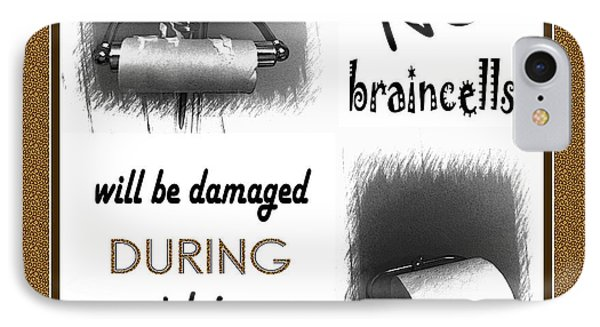 No Braincells Will Be Damaged IPhone Case by Barbara Griffin