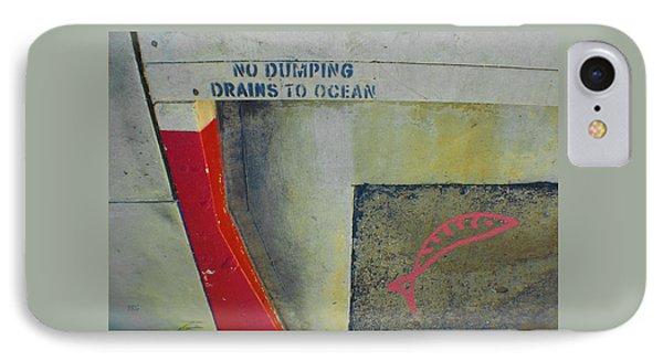 No Dumping - Drains To Ocean No 2 Phone Case by Ben and Raisa Gertsberg