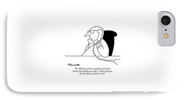 No, Hoskins, You're Not Going IPhone Case by Charles Barsotti