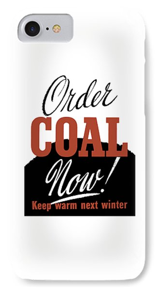 Order Coal Now - Keep Warm Next Winter Phone Case by War Is Hell Store