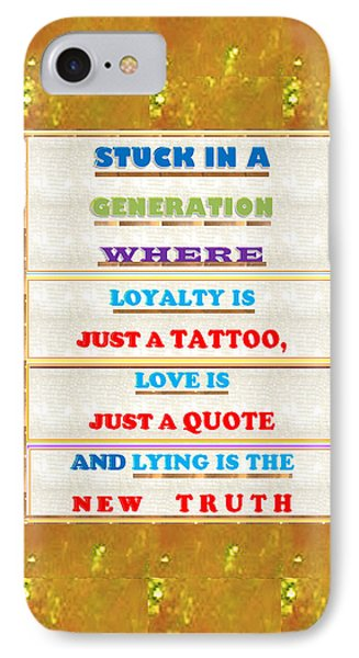 Quote Wisdom Generation Truth Love Loyality Background Designs  And Color Tones N Color Shades Avail IPhone Case by Navin Joshi