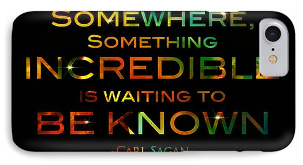 Carl Sagan Quote Somewhere Something Incredible Is Waiting To Be Known 1 IPhone Case by Jennifer Rondinelli Reilly - Fine Art Photography