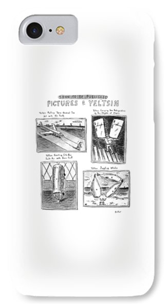 Soon To Be Published Pictures Of Yeltsin IPhone Case by Roz Chast