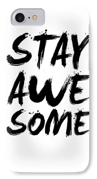 Stay Awesome Poster White IPhone 7 Case by Naxart Studio
