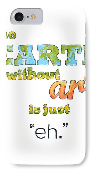 The Earth Without Art Is Just Eh  IPhone Case by Whitney Morton