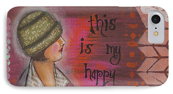 IPhone Case featuring the mixed media This Is My Happy Time Cheerful Inspirational Art by Stanka Vukelic