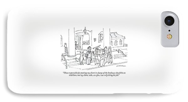 Those Responsible For Putting My Client In Charge IPhone Case by Michael Maslin