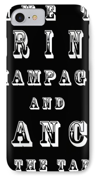 Time To Drink Champagne And Dance On The Table IPhone Case