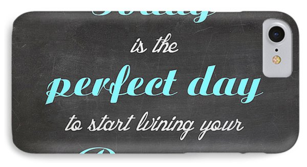 Toaday Is The Perfect Day To Start Living Your Dreams - Motivational Quote IPhone Case by Art Photography