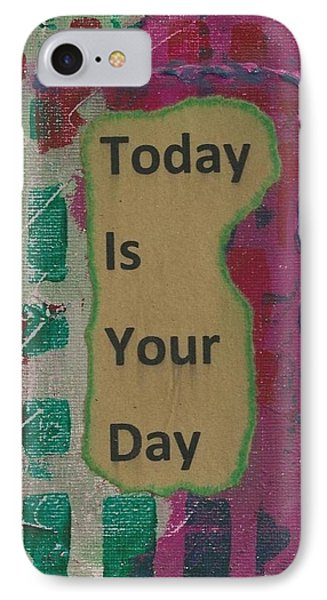 Today Is Your Day - 1 IPhone Case by Gillian Pearce