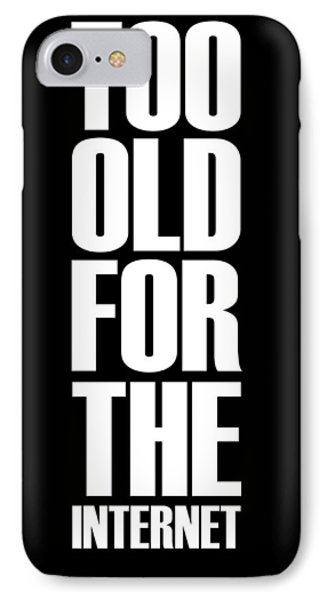 Too Old For The Internet Poster Black IPhone Case by Naxart Studio