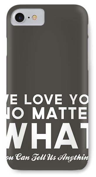 We Love You No Matter What - Grey Greeting Card IPhone Case by Linda Woods