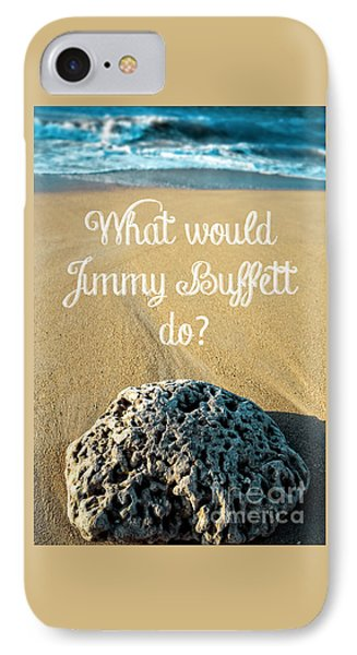 What Would Jimmy Buffett Do IPhone 7 Case