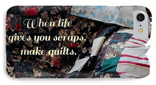 When Life Give You Scraps Make Quilts IPhone Case