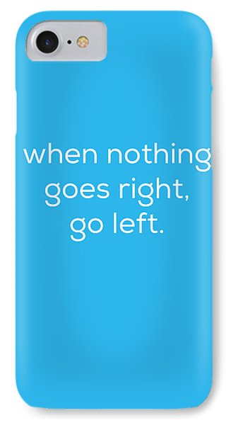 When Nothing Goes Right IPhone Case by Kim Fearheiley
