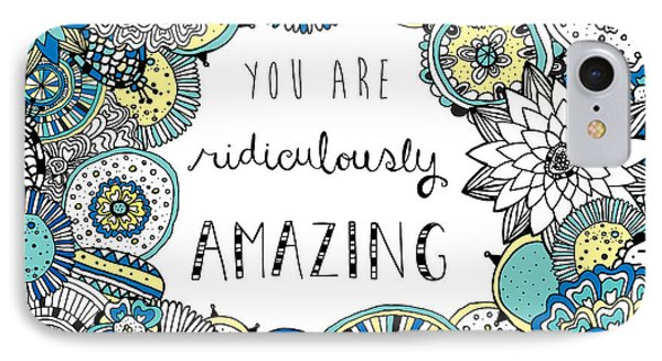 You Are Ridiculously Amazing IPhone Case