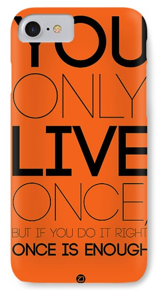 You Only Live Once Poster Orange IPhone 7 Case by Naxart Studio