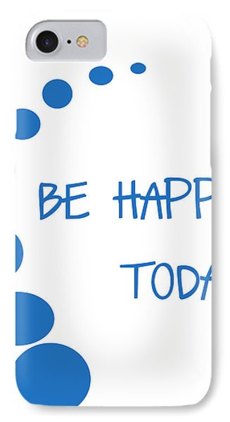 Be Happy Today In Blue Phone Case by Georgia Fowler