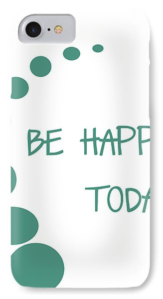 Be Happy Today Phone Case by Georgia Fowler