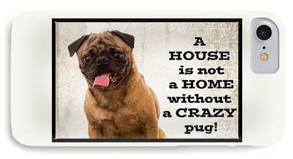 House Is Not A Home Without A Crazy Pug IPhone Case