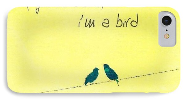 if You're A Bird, I'm A Bird. IPhone Case by Traci Beeson