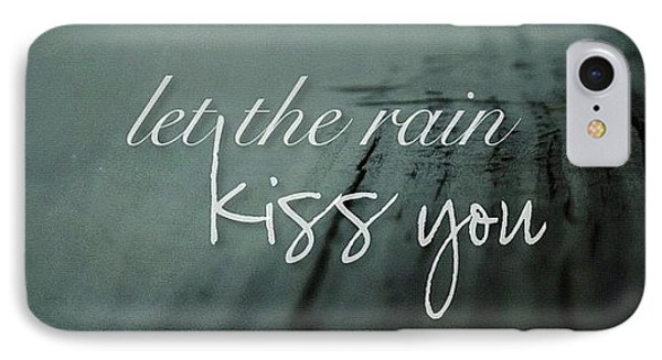 let The Rain Kiss You. Let The Rain IPhone Case by Traci Beeson