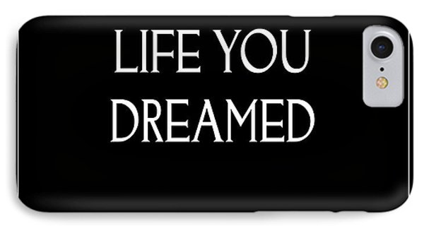 Live The Life You Dreamed Quote IPhone Case by Kate McKenna