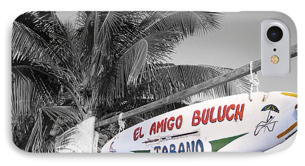 IPhone Case featuring the photograph Mahahual Mexico Surfboard Sign Color Splash Black And White by Shawn O'Brien