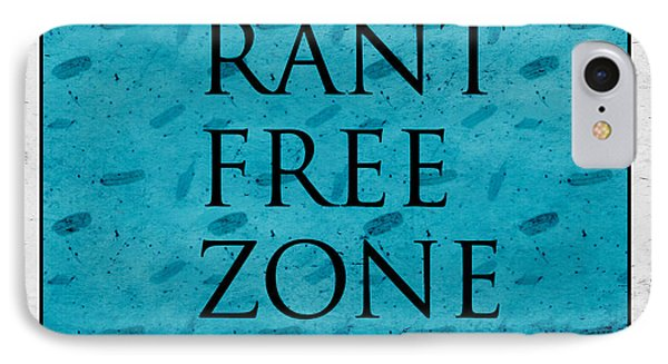 Rant Free Zone Phone Case by Bonnie Bruno
