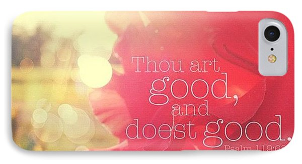 thou Art Good, And Doest Good... IPhone Case by Traci Beeson