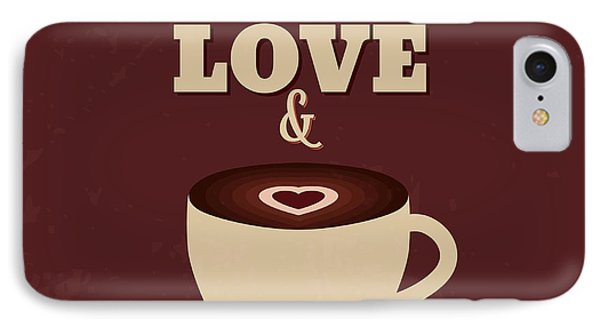 All You Need Is Love And More Coffee IPhone Case