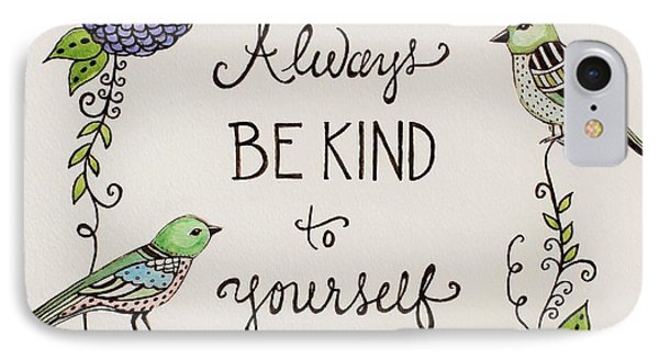 Always Be Kind To Yourself IPhone Case by Elizabeth Robinette Tyndall