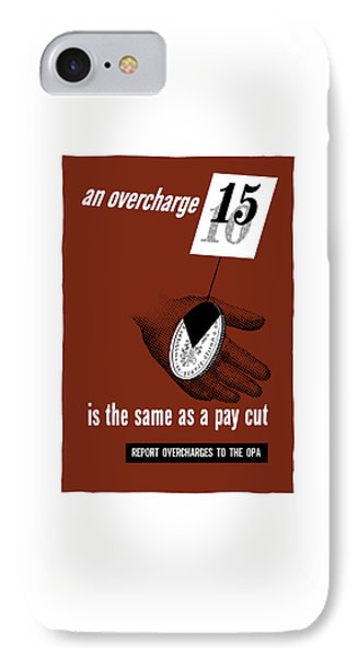 An Overcharge Is The Same As A Pay Cut IPhone Case