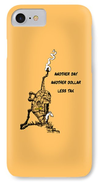 Another Day, Another Dollar, Less Tax IPhone Case by Kim Gauge