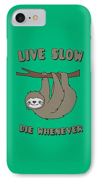 Funny And Cute Sloth Live Slow Die Whenever Cool Statement  IPhone Case by Philipp Rietz