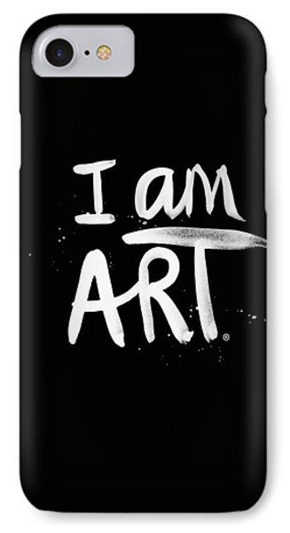 I Am Art- Painted IPhone 7 Case