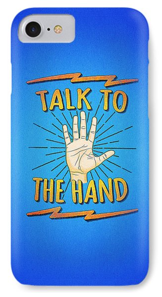 Talk To The Hand Funny Nerd And Geek Humor Statement IPhone Case by Philipp Rietz