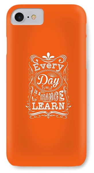 Every Day Is A Chance To Learn Motivating Quotes Poster IPhone 7 Case by Lab No 4