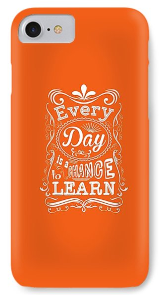 Every Day Is A Chance To Learn Motivating Quotes Poster IPhone Case by Lab No 4